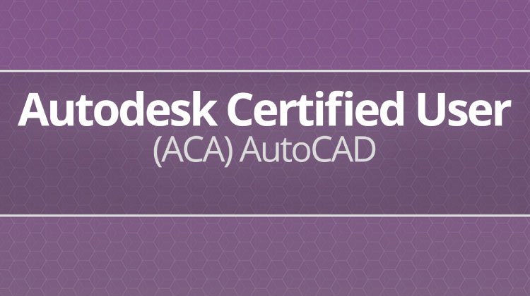 Autodesk Certified User (ACA) AutoCAD