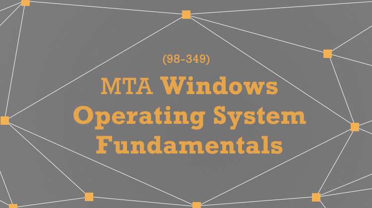 MTA Windows Operating System Fundamentals (98-349)